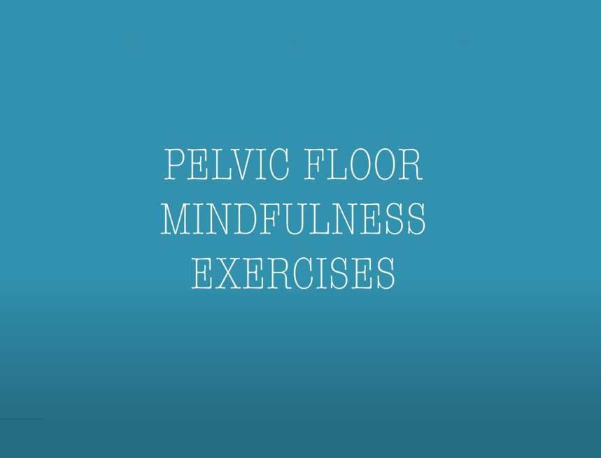 Pelvic Floor Mindfulness Exercises EPH